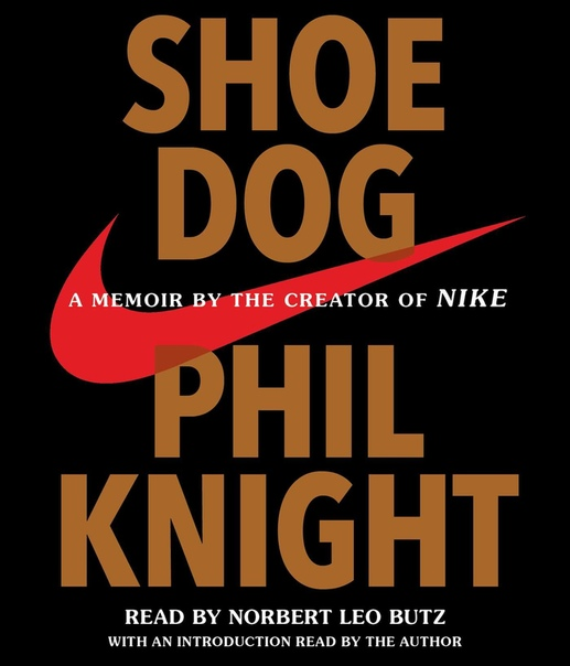 Shoe Dog  A Memoir by the Creator of NIKE by Phil Knight