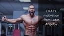 CRAZY motivation from Lazar Angelov | motivation 2020