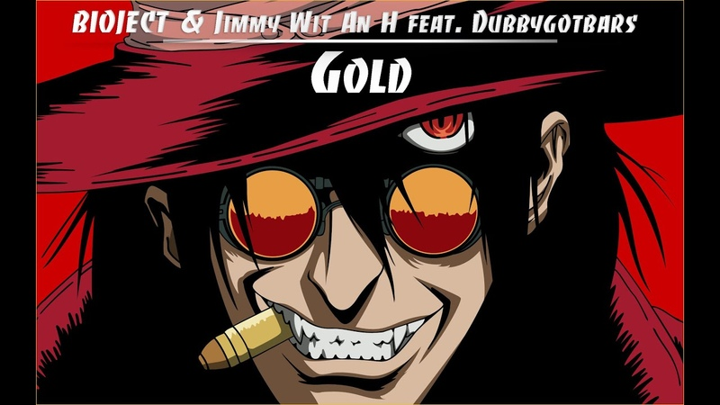 BIOJECT Jimmy Wit An H feat. Dubbygotbars - Gold [Hellsing Ultimate | AMV] Музыка без АП
