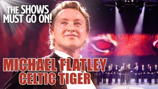 Michael Flatley Celtic Tiger - FULL STAGE SHOW | The Shows Must Go On - Stay Home #WithMe