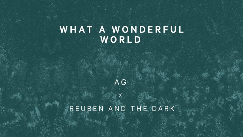 Reuben and the Dark x AG What A Wonderful World Official Audio