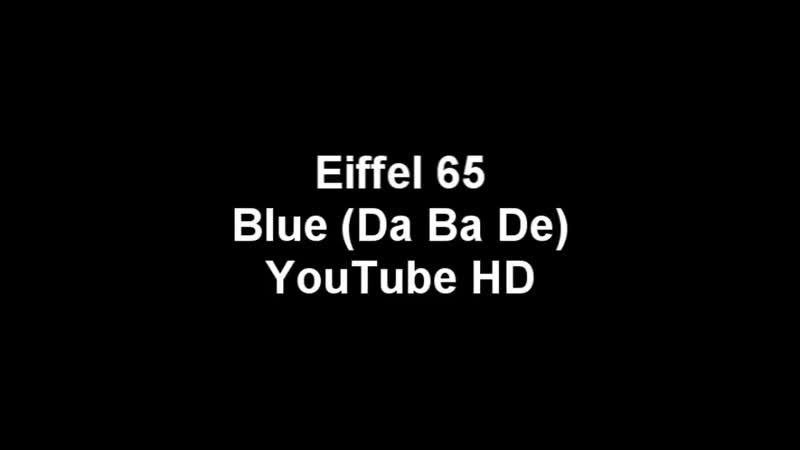 Eiffel 65 Im Blue da ba dee