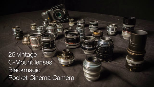 25 vintages C Mount lenses with the Blackmagic Pocket Cinema Camera