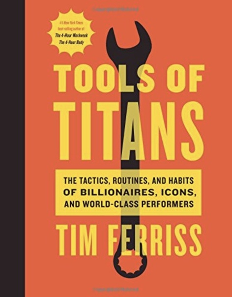 Tools of Titans The Tactics, Routines, and Habits of Billionaires, Icons, and World-Class Performers by Timothy Ferriss