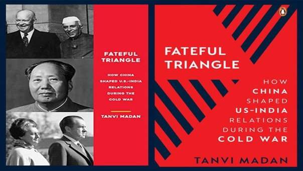 Fateful Triangle How China Shaped US-India Relations During the Cold War by Tanvi Madan