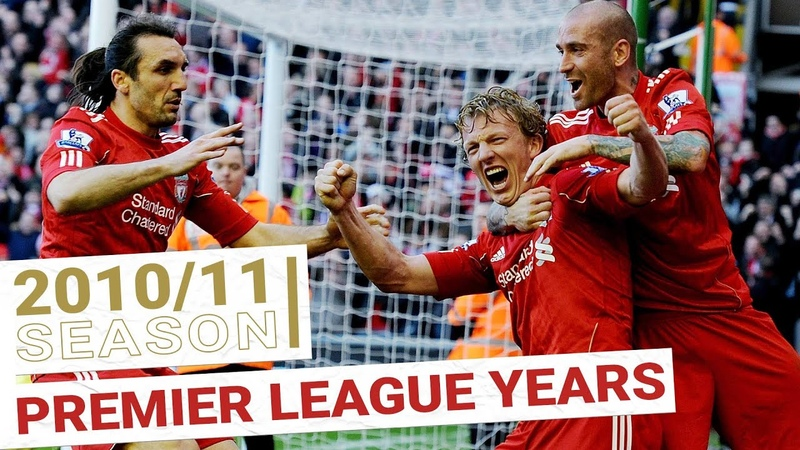 Every Premier League Goal 2010 11 Kuyt's hat trick and the return of King Kenny