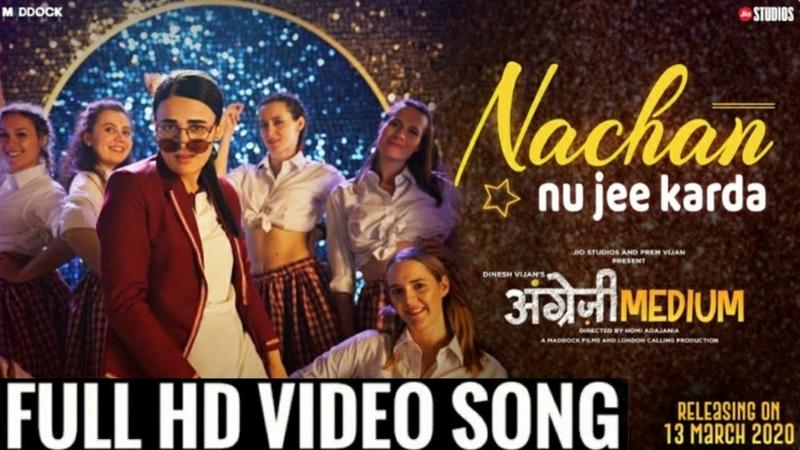 Nachan Nu Jee Karda Video Song Angrezi Medium Irfan Khan Radhika Nikhita Tanishk B Romy
