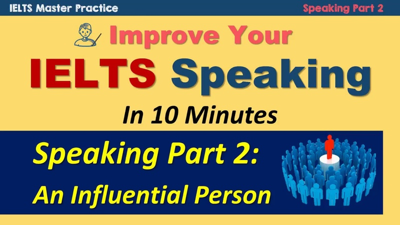 Improve Your IELTS Speaking Part 2 in 10 Minutes An Influential Person